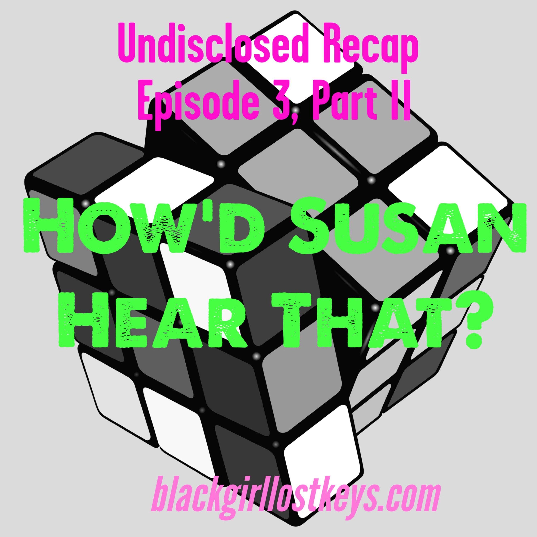 Undisclosed Recap Ep. 3– Part 2